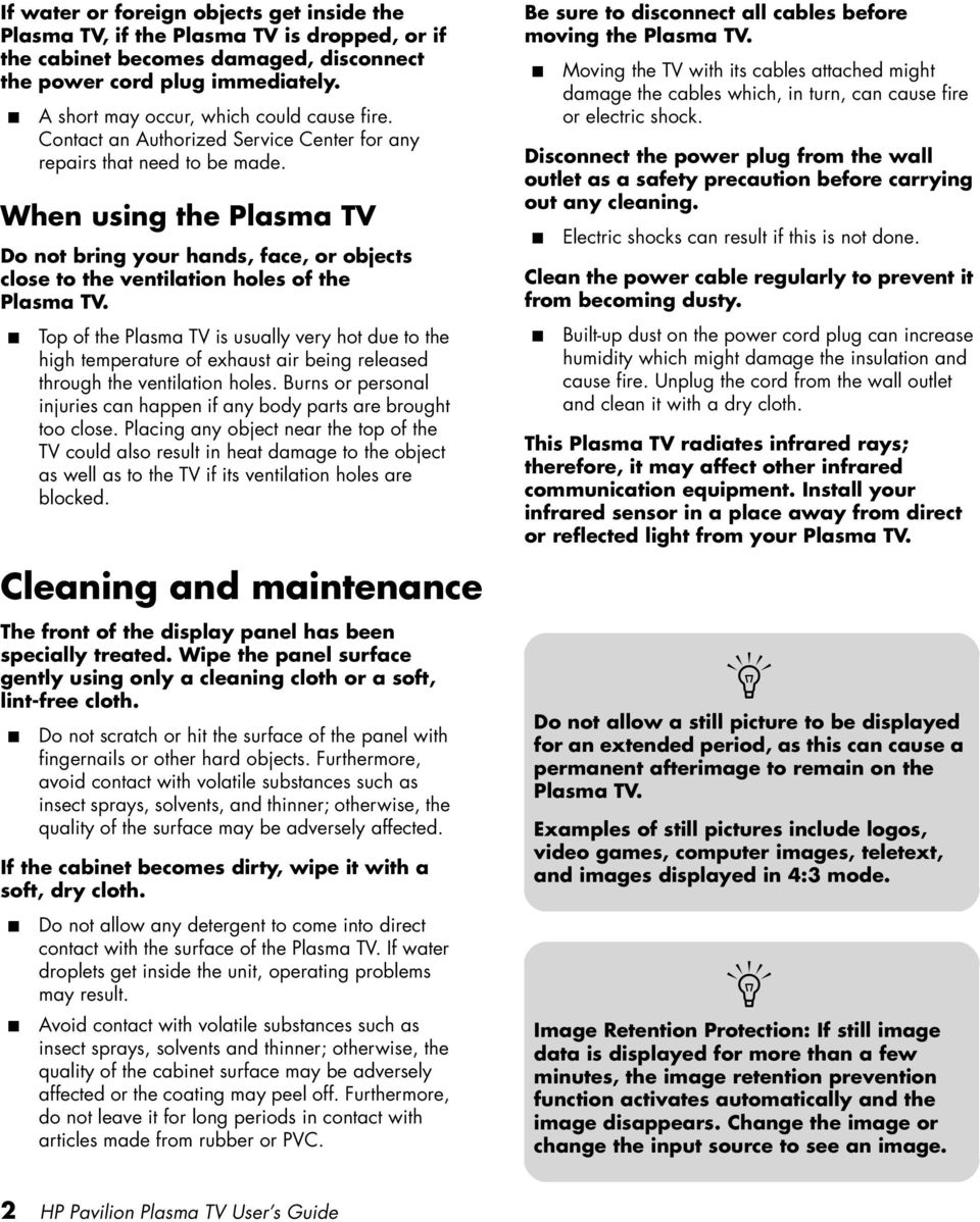 When using the Plasma TV Do not bring your hands, face, or objects close to the ventilation holes of the Plasma TV.