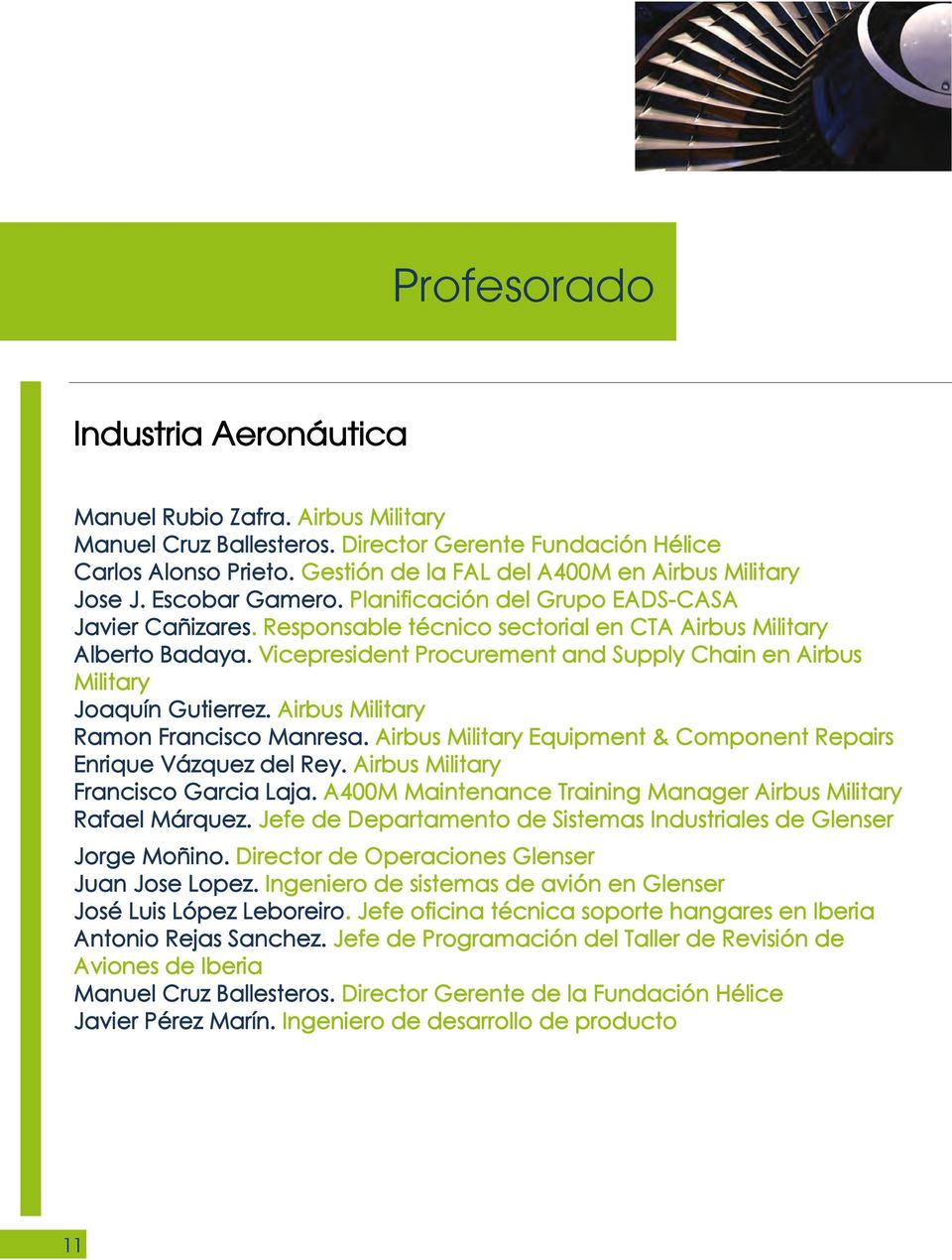 Vicepresident Procurement and Supply Chain en Airbus Military Joaquín Gutierrez. Airbus Military Ramon Francisco Manresa. Airbus Military Equipment & Component Repairs Enrique Vázquez del Rey.