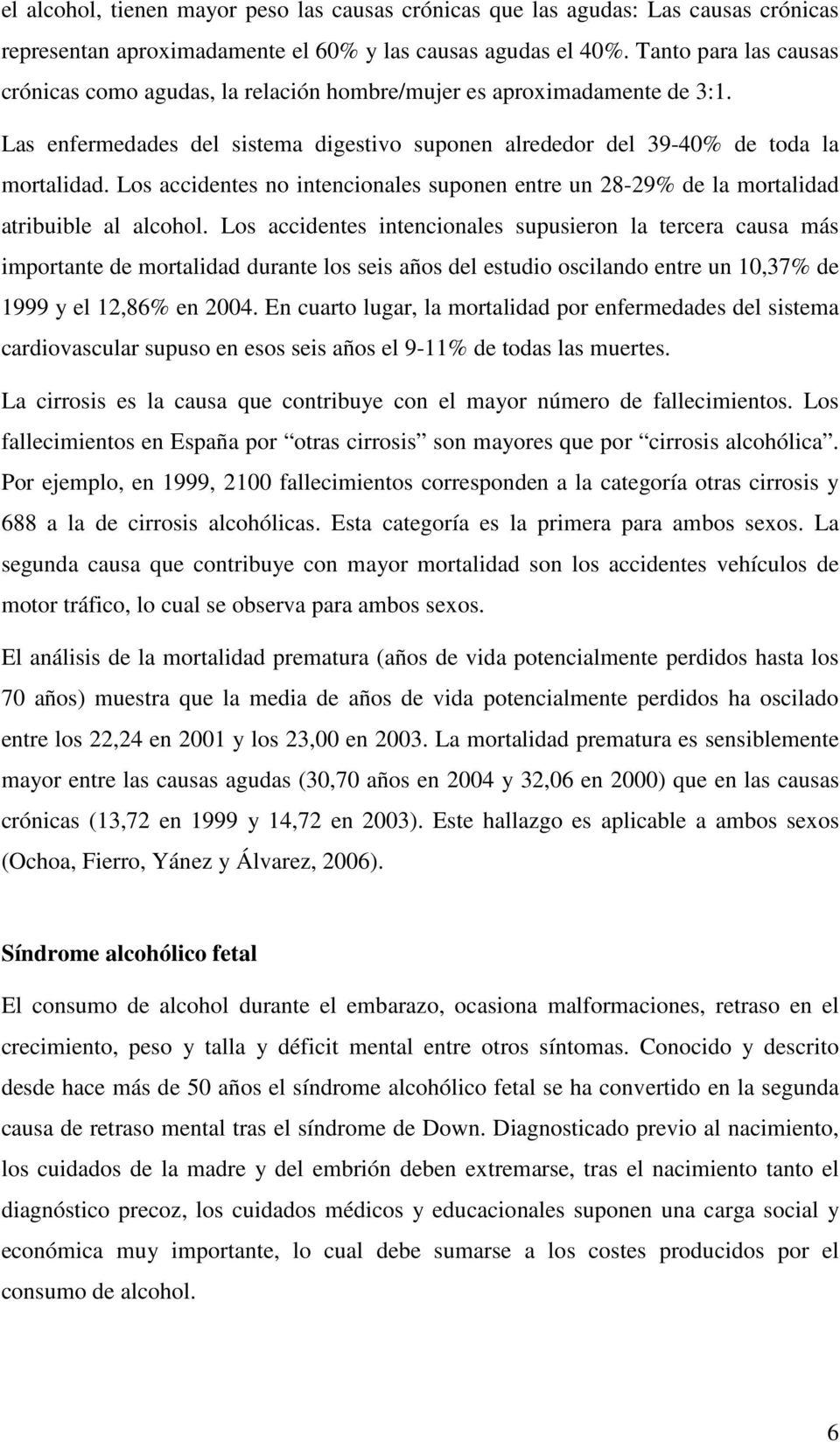 Los accidentes no intencionales suponen entre un 28-29% de la mortalidad atribuible al alcohol.