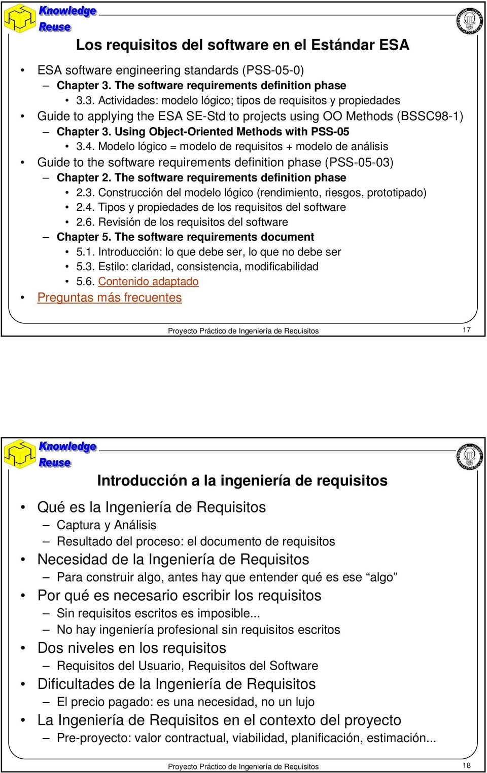 Using Object-Oriented Methods with PSS-05 3.4. Modelo lógico = modelo de requisitos + modelo de análisis Guide to the software requirements definition phase (PSS-05-03) Chapter 2.