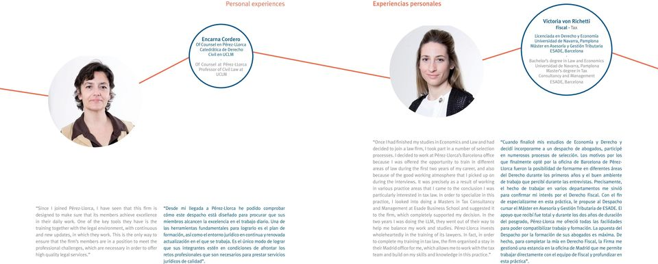 Navarra, Pamplona Master s degree in Tax Consultancy and Management ESADE, Barcelona Since I joined Pérez-Llorca, I have seen that this firm is designed to make sure that its members achieve