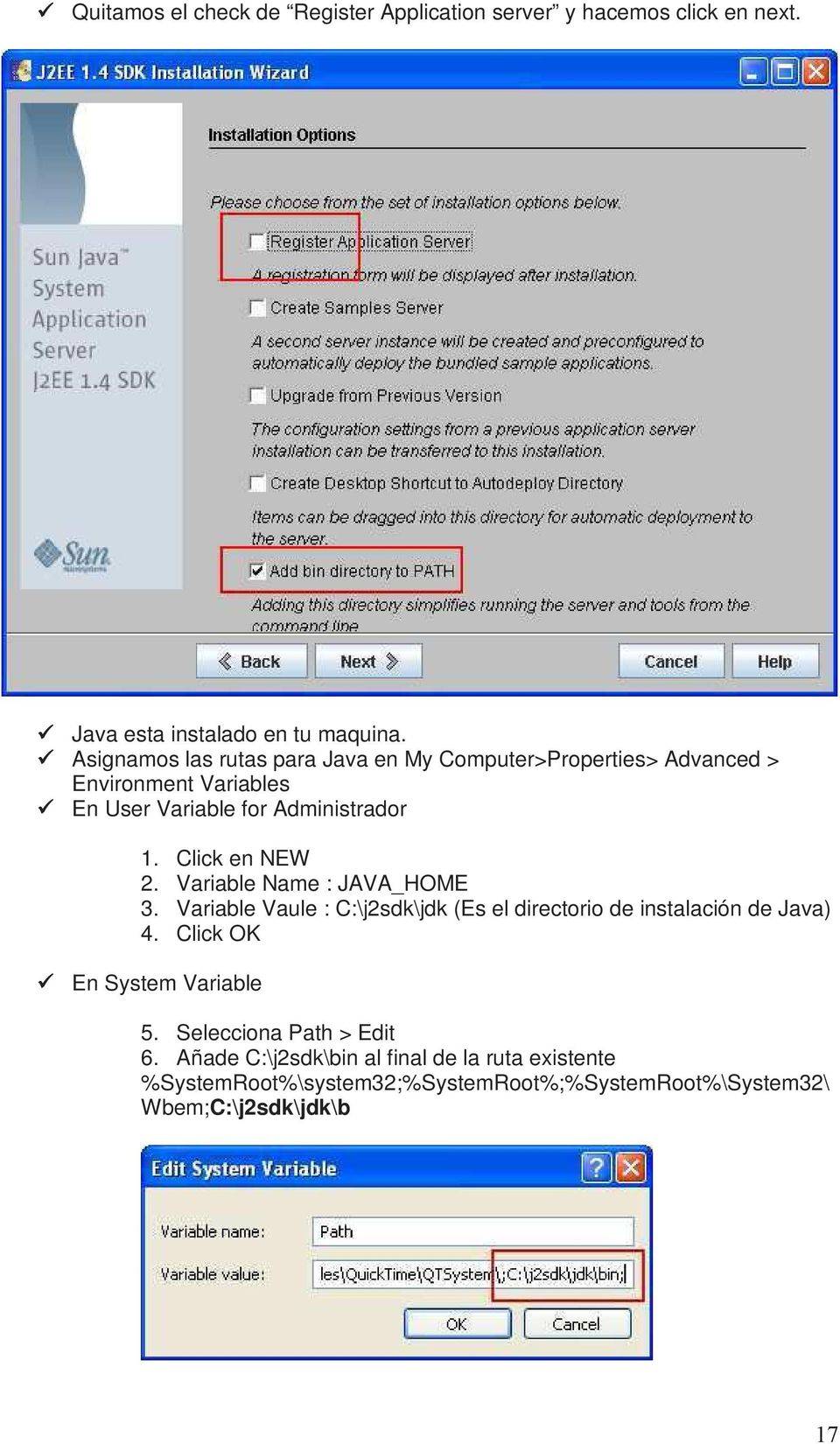 Click en NEW 2. Variable Name : JAVA_HOME 3. Variable Vaule : C:\j2sdk\jdk (Es el directorio de instalación de Java) 4.