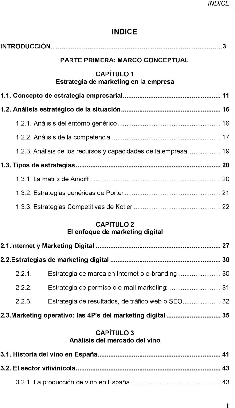 .. 20 1.3.2. Estrategias genéricas de Porter... 21 1.3.3. Estrategias Competitivas de Kotler... 22 CAPÍTULO 2 El enfoque de marketing digital 2.1.Internet y Marketing Digital... 27 2.2.Estrategias de marketing digital.