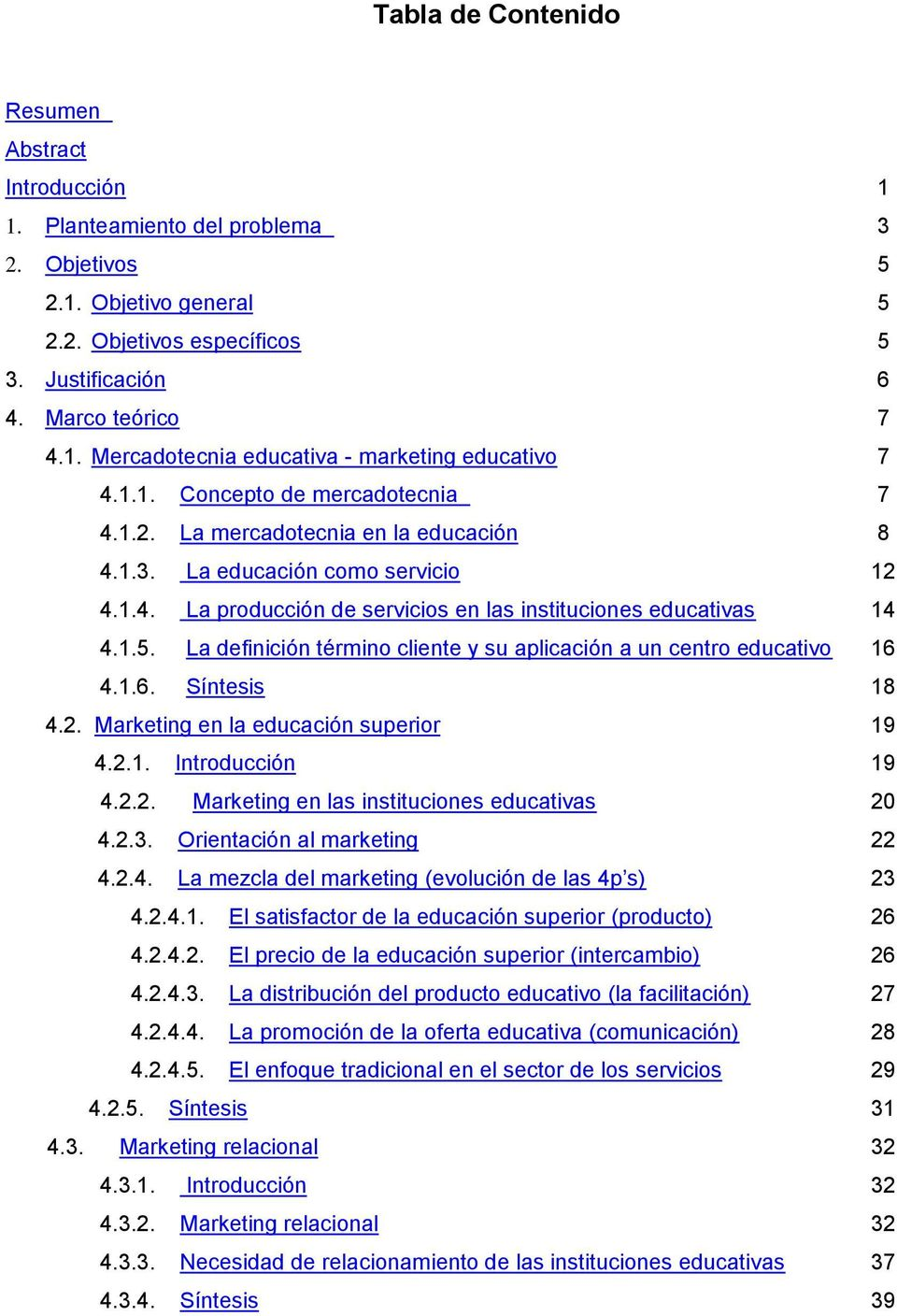 La definición término cliente y su aplicación a un centro educativo 16 4.1.6. Síntesis 18 4.2. Marketing en la educación superior 19 4.2.1. Introducción 19 4.2.2. Marketing en las instituciones educativas 20 4.