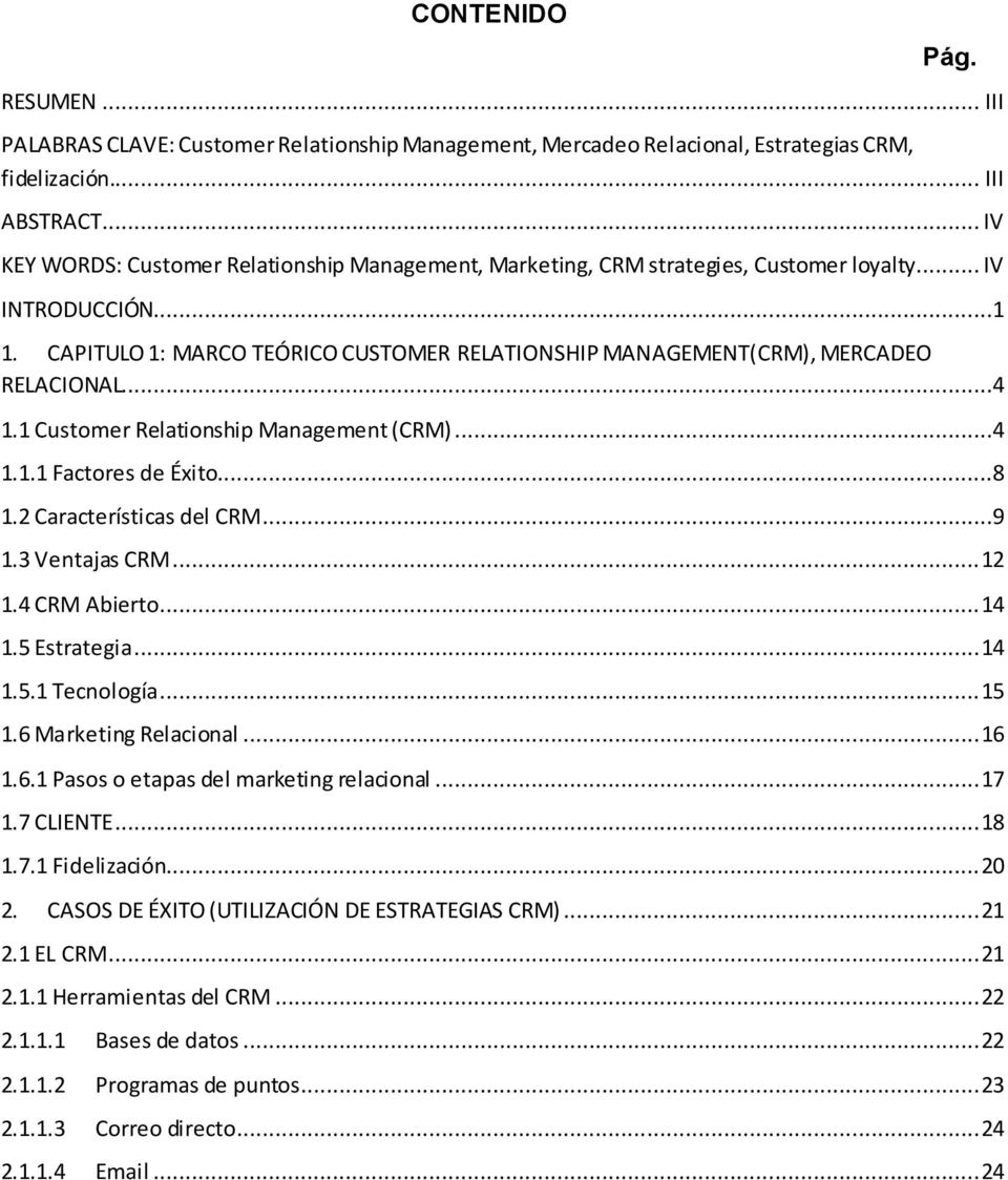CAPITULO 1: MARCO TEÓRICO CUSTOMER RELATIONSHIP MANAGEMENT(CRM), MERCADEO RELACIONAL...4 1.1 Customer Relationship Management (CRM)...4 1.1.1 Factores de Éxito...8 1.2 Características del CRM...9 1.