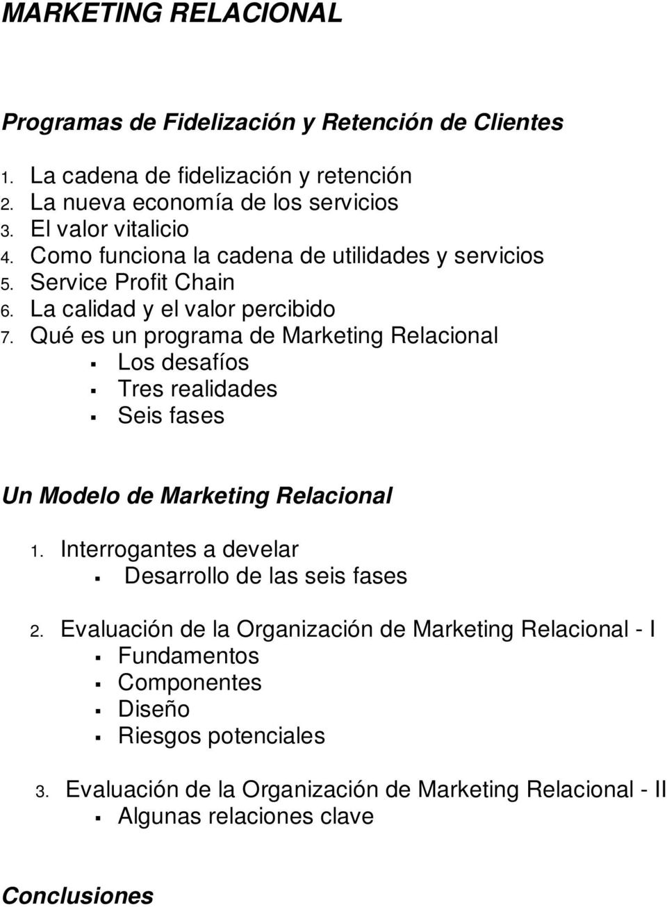 Qué es un programa de Marketing Relacional Los desafíos Tres realidades Seis fases Un Modelo de Marketing Relacional 1.
