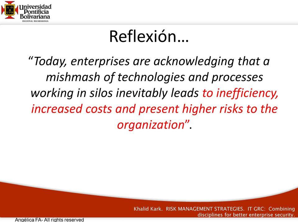 inefficiency, increased costs and present higher risks to the organization.