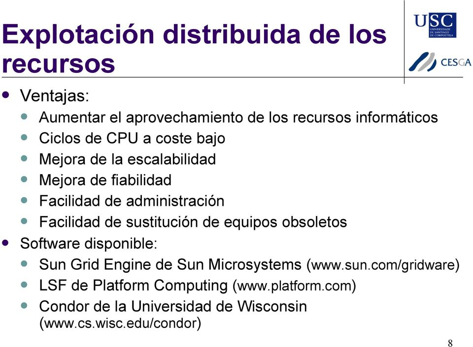Facilidad de sustitución de equipos obsoletos Software disponible: Sun Grid Engine de Sun Microsystems (www.sun.