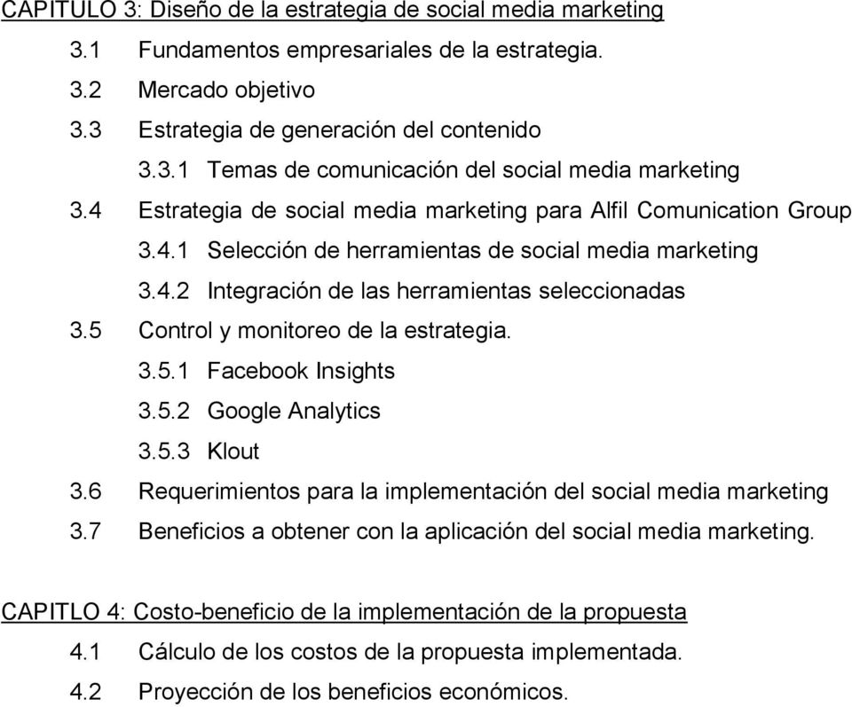 5 Control y monitoreo de la estrategia. 3.5.1 Facebook Insights 3.5.2 Google Analytics 3.5.3 Klout 3.6 Requerimientos para la implementación del social media marketing 3.
