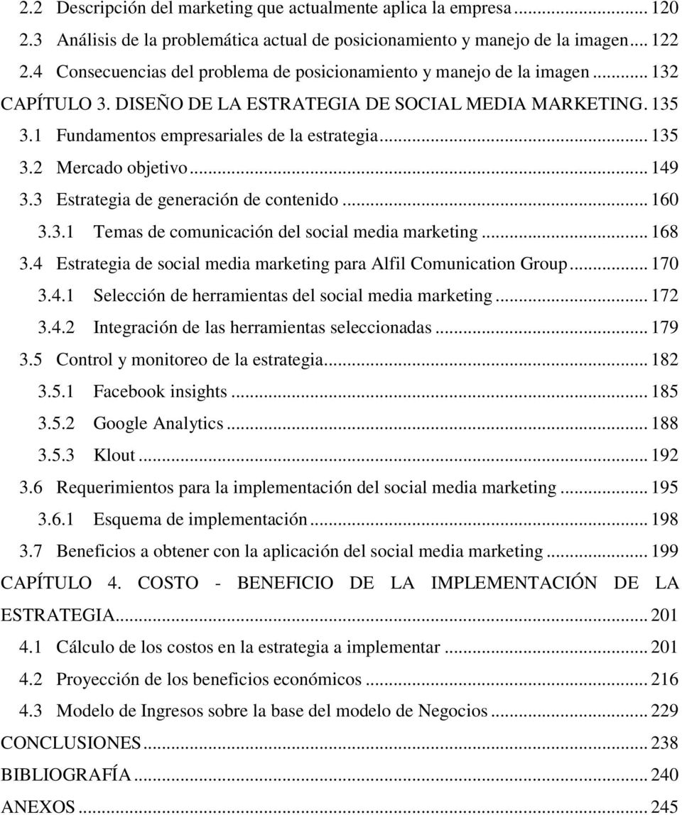 .. 149 3.3 Estrategia de generación de contenido... 160 3.3.1 Temas de comunicación del social media marketing... 168 3.4 Estrategia de social media marketing para Alfil Comunication Group... 170 3.4.1 Selección de herramientas del social media marketing.