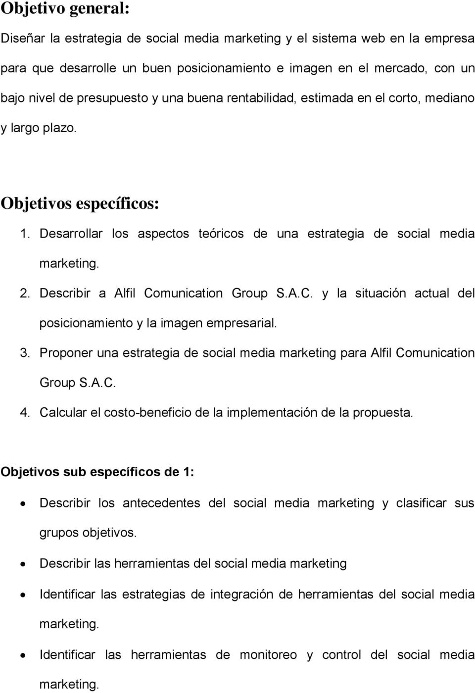 Describir a Alfil Comunication Group S.A.C. y la situación actual del posicionamiento y la imagen empresarial. 3. Proponer una estrategia de social media marketing para Alfil Comunication Group S.A.C. 4.