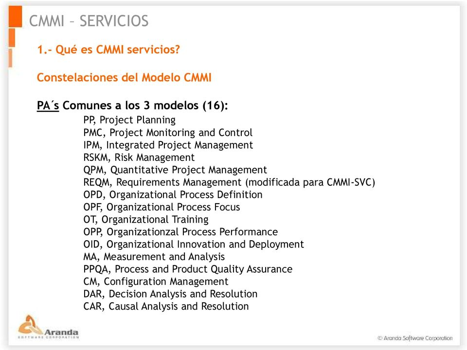 Risk Management QPM, Quantitative Project Management REQM, Requirements Management (modificada para CMMI-SVC) OPD, Organizational Process Definition OPF,