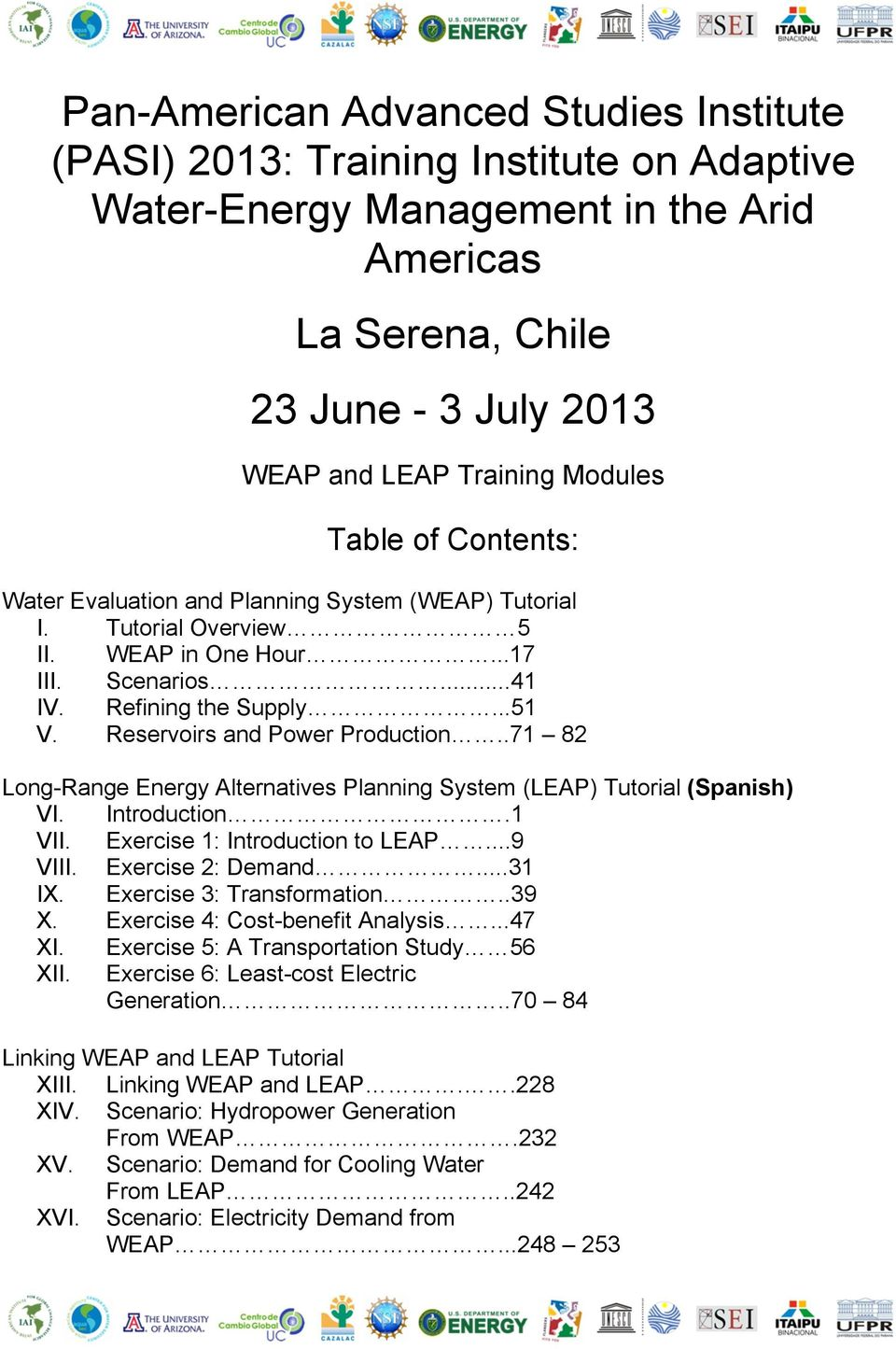 Reservoirs and Power Production..71 82 Long-Range Energy Alternatives Planning System (LEAP) Tutorial (Spanish) VI. Introduction.1 VII. Exercise 1: Introduction to LEAP...9 VIII. Exercise 2: Demand.