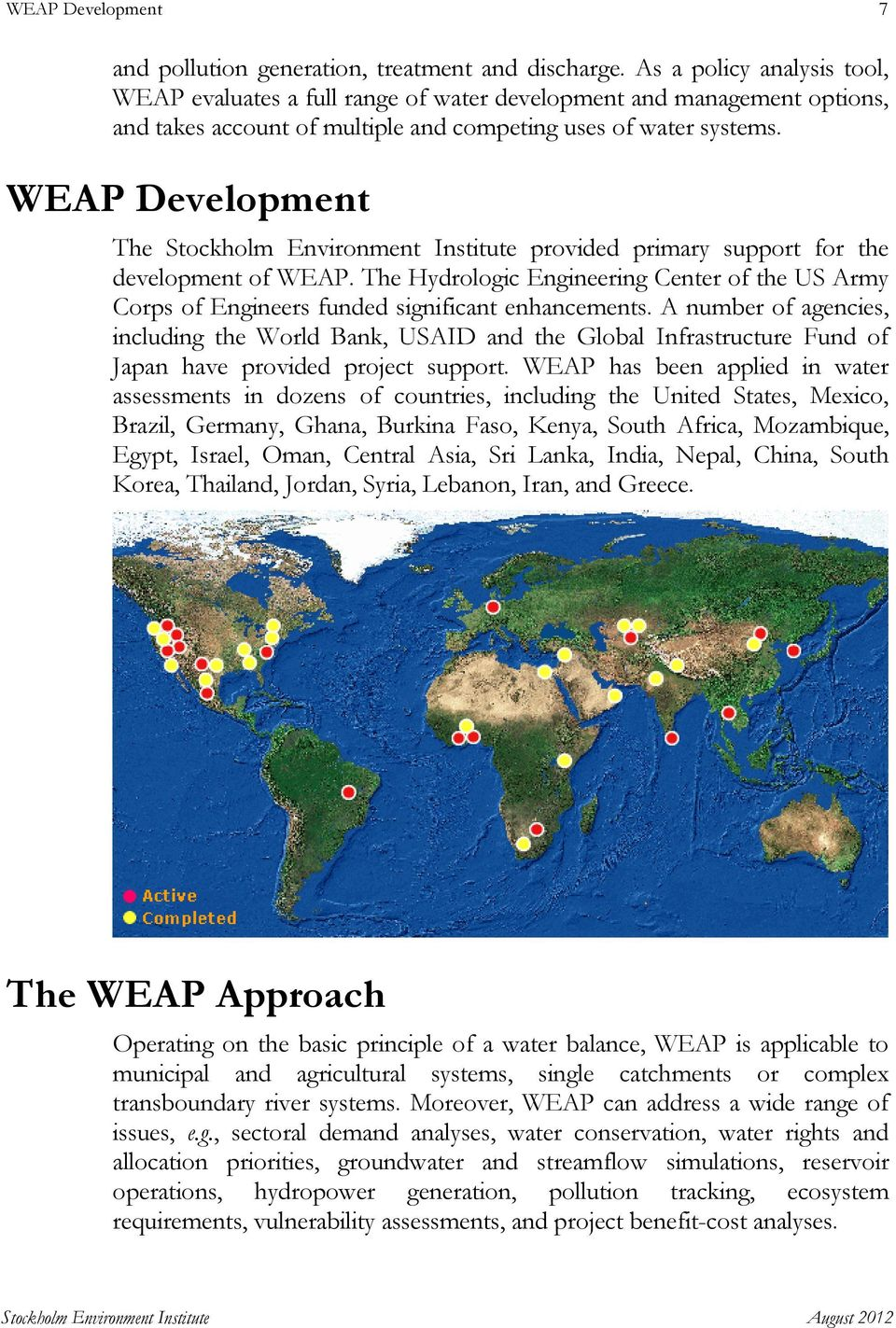 WEAP Development The Stockholm Environment Institute provided primary support for the development of WEAP.
