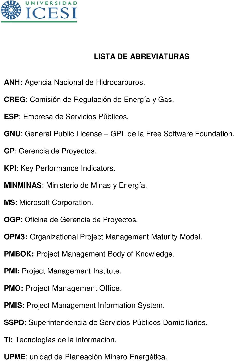 MS: Microsoft Corporation. OGP: Oficina de Gerencia de Proyectos. OPM3: Organizational Project Management Maturity Model. PMBOK: Project Management Body of Knowledge.