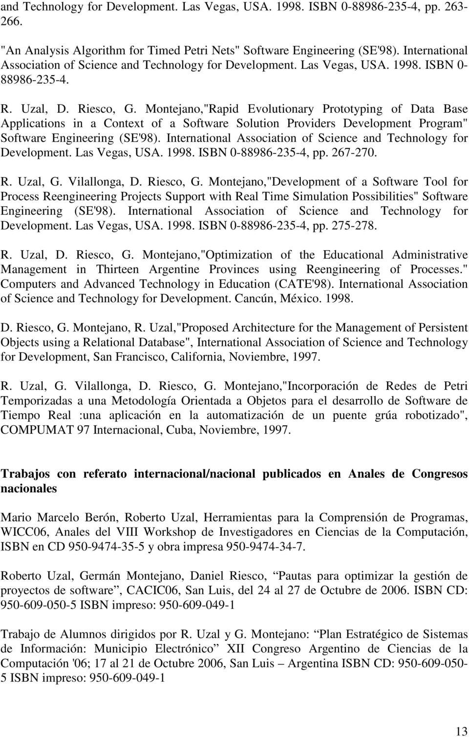 "Montejano,""Rapid Evolutionary Prototyping of Data Base Applications in a Context of a Software Solution Providers Development Program"" Software Engineering (SE'98)."