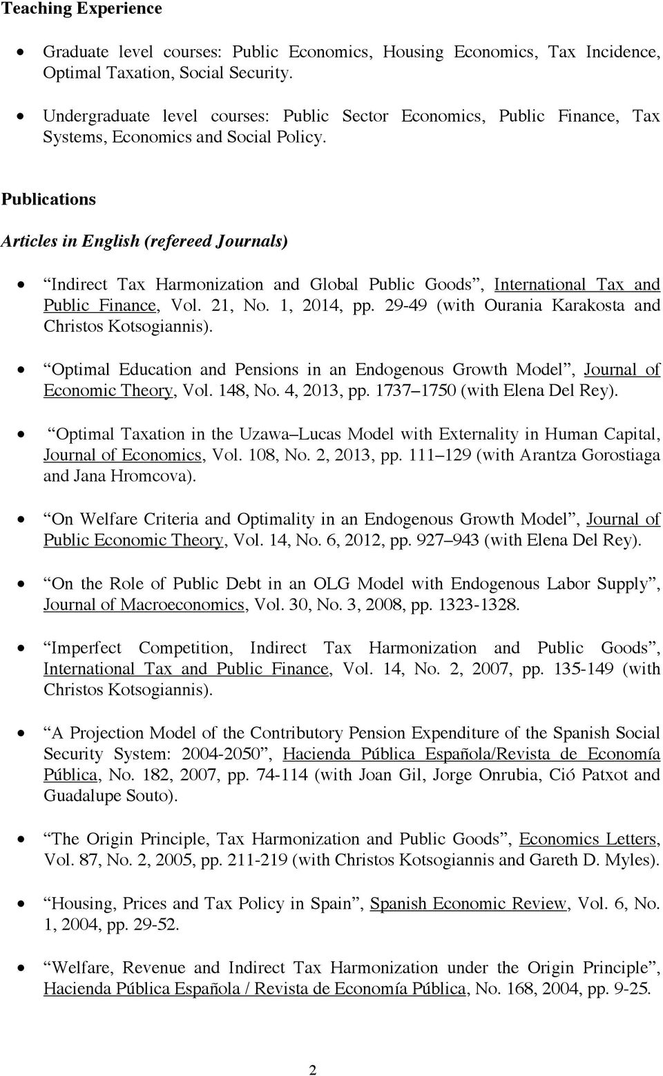 Publications Articles in English (refereed Journals) Indirect Tax Harmonization and Global Public Goods, International Tax and Public Finance, Vol. 21, No. 1, 2014, pp.