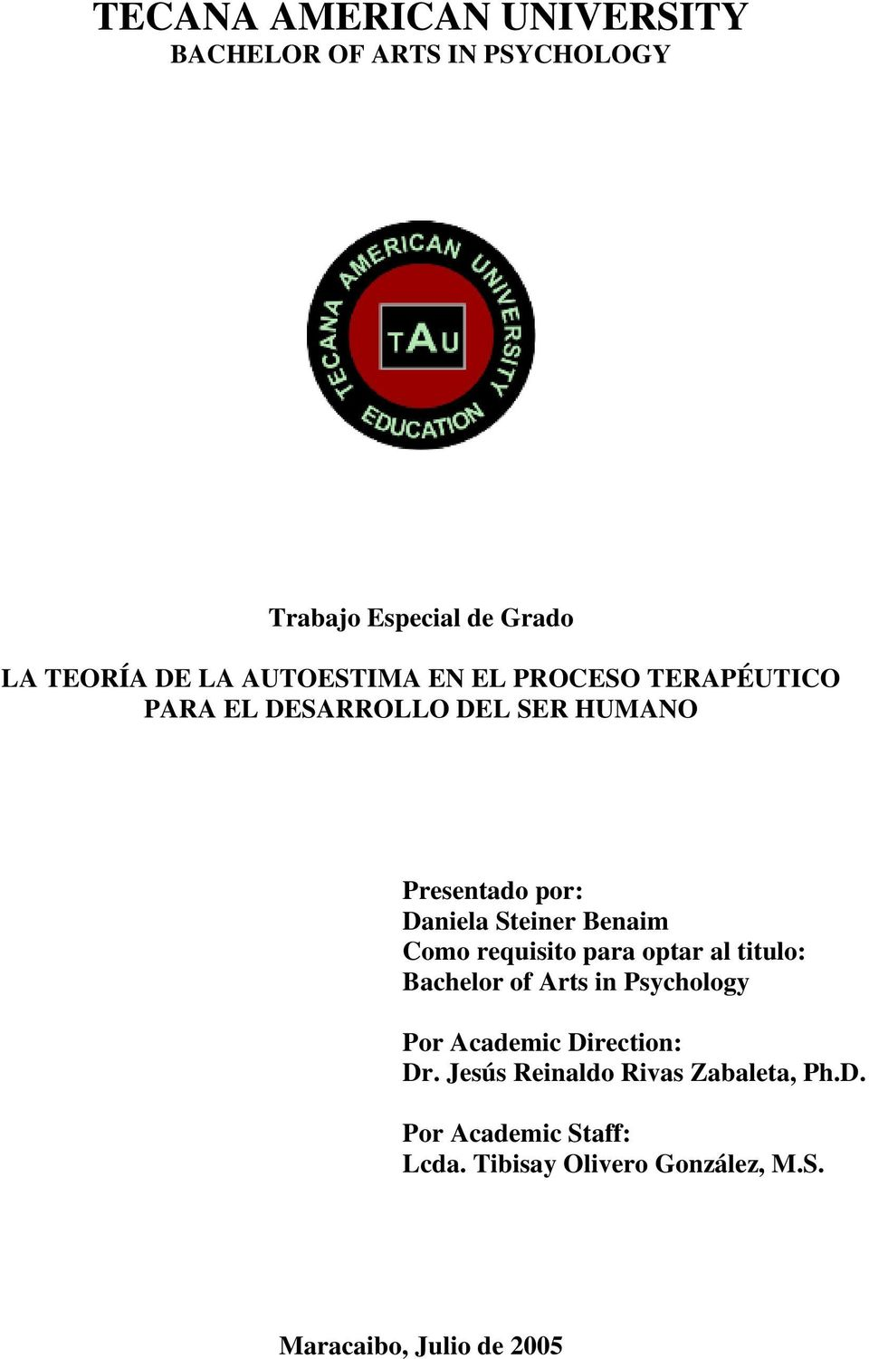 Benaim Como requisito para optar al titulo: Bachelor of Arts in Psychology Por Academic Direction: Dr.