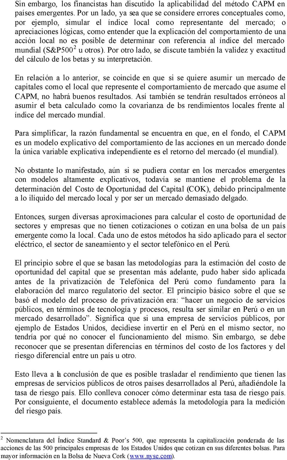 comportamiento de una acción local no es posible de determinar con referencia al índice del mercado mundial (S&P500 2 u otros).