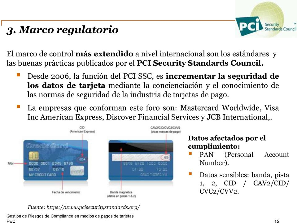 industria de tarjetas de pago. La empresas que conforman este foro son: Mastercard Worldwide, Visa Inc American Express, Discover Financial Services y JCB International,.