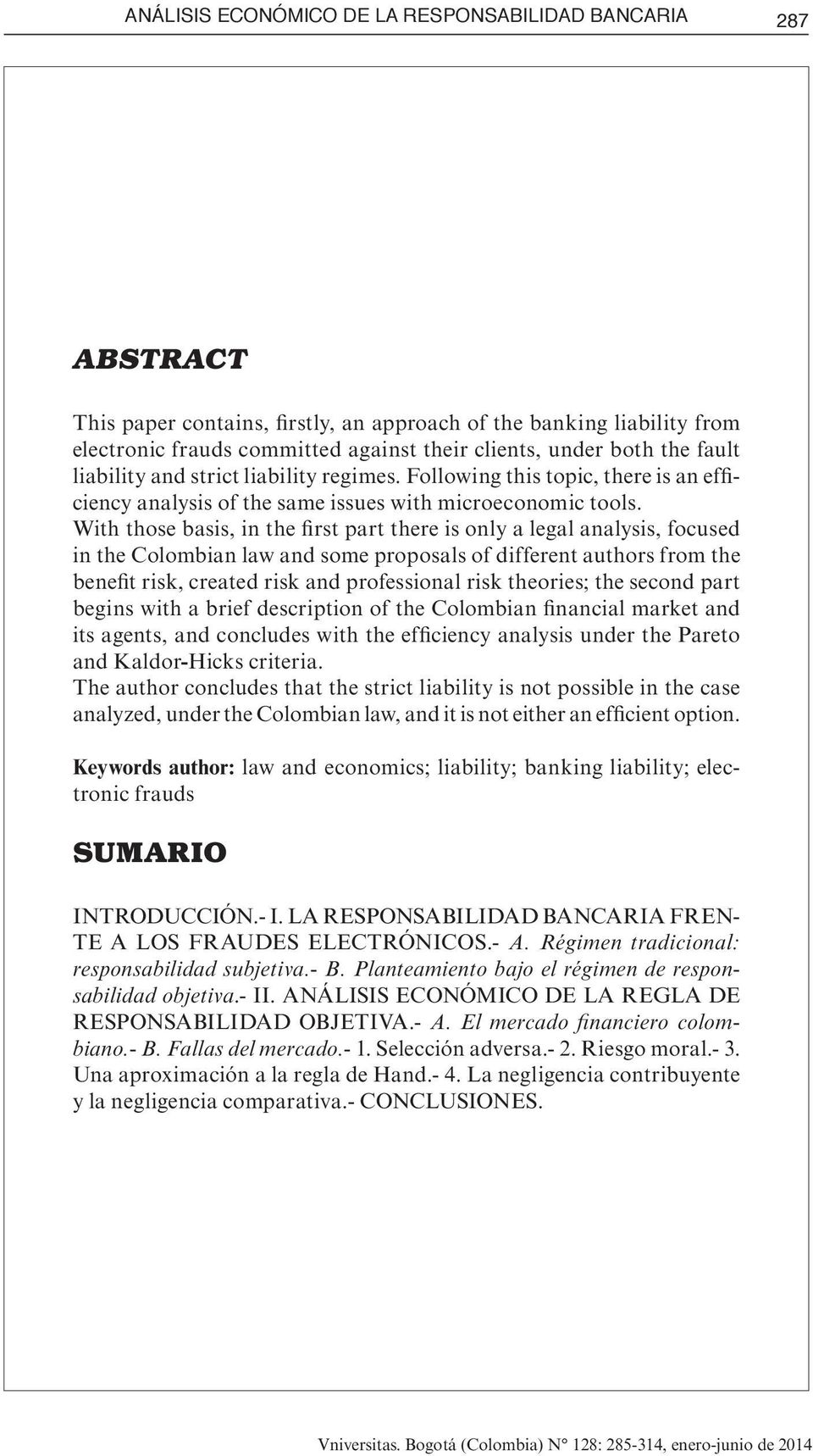 With those basis, in the first part there is only a legal analysis, focused in the Colombian law and some proposals of different authors from the benefit risk, created risk and professional risk