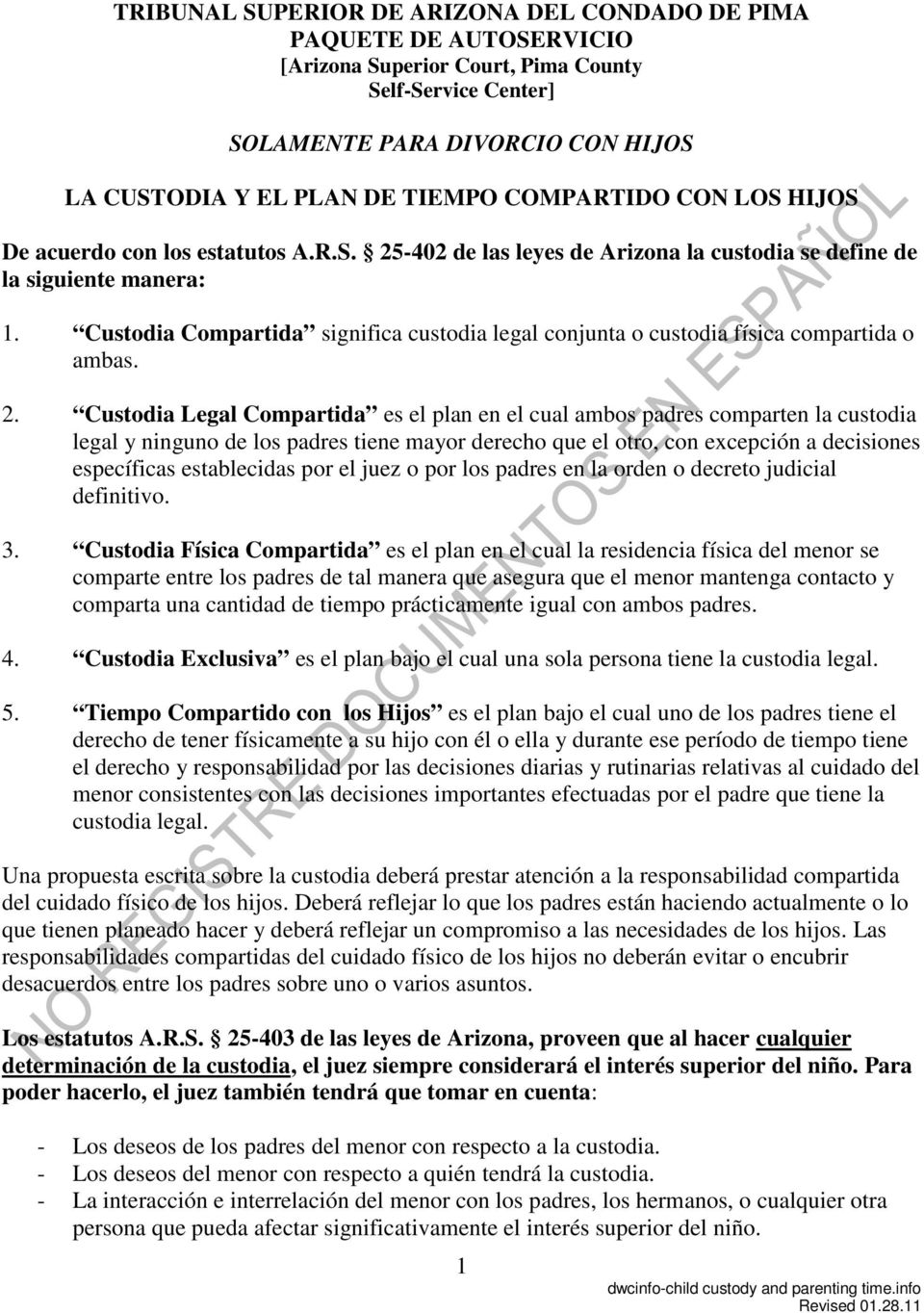 Custodia Compartida significa custodia legal conjunta o custodia física compartida o ambas. 2.