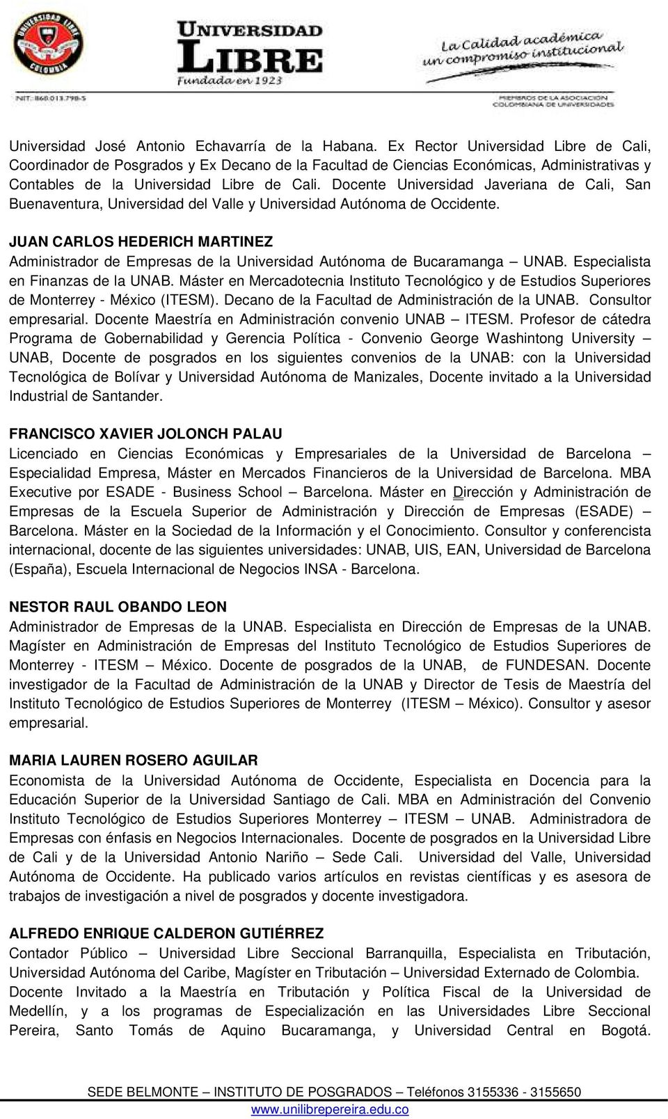Docente Universidad Javeriana de Cali, San Buenaventura, Universidad del Valle y Universidad Autónoma de Occidente.