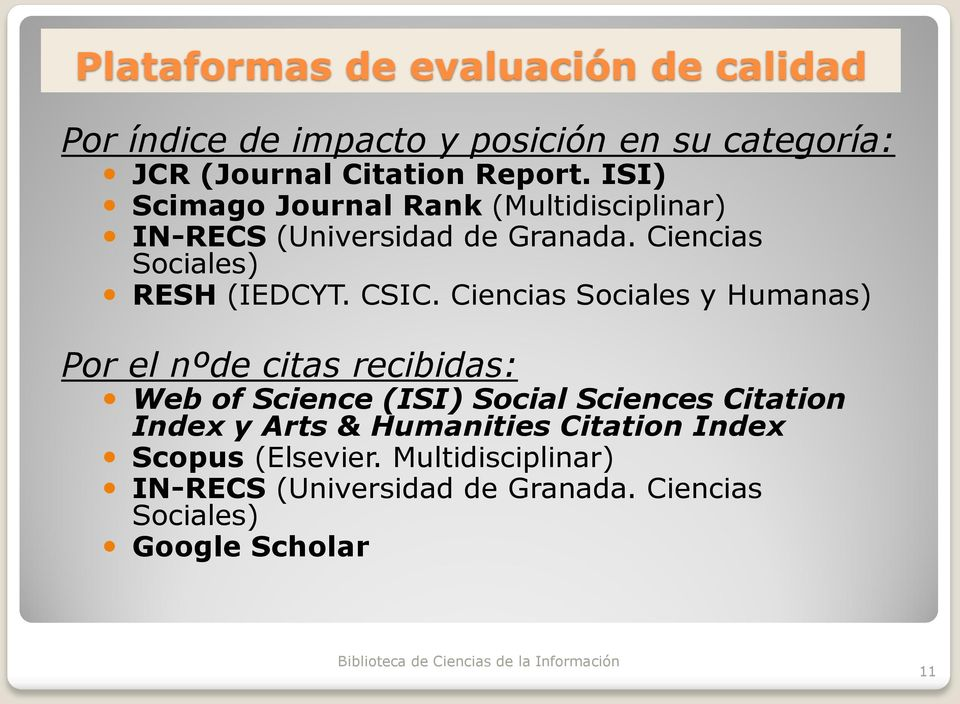 Ciencias Sociales y Humanas) Por el nºde citas recibidas: Web of Science (ISI) Social Sciences Citation Index y Arts &