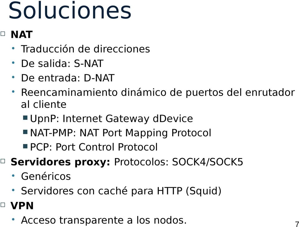 ddevice NAT-PMP: NAT Port Mapping Protocol PCP: Port Control Protocol Servidores proxy: