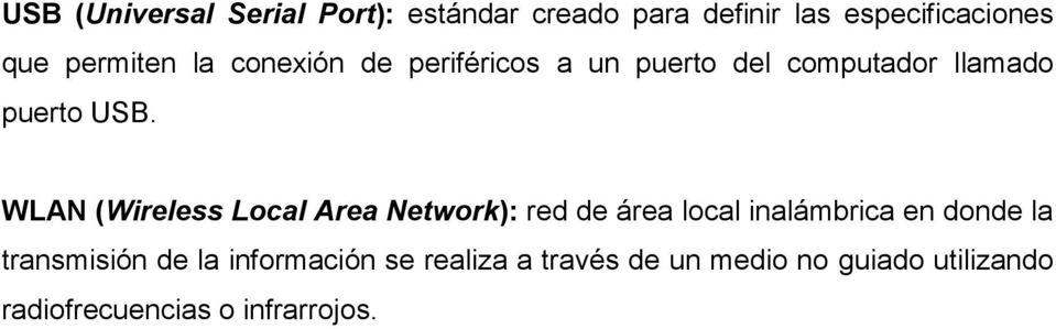 WLAN (Wireless Local Area Network): red de área local inalámbrica en donde la transmisión