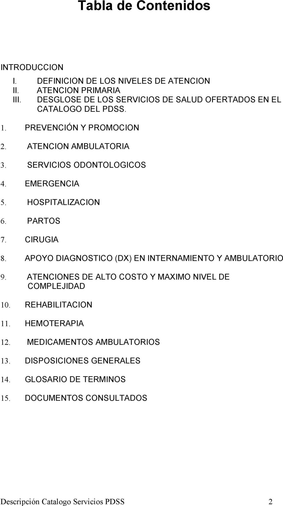 EMERGENCIA 5. HOSPITALIZACION 6. PARTOS 7. CIRUGIA 8. APOYO DIAGNOSTICO (DX) EN INTERNAMIENTO Y AMBULATORIO 9.