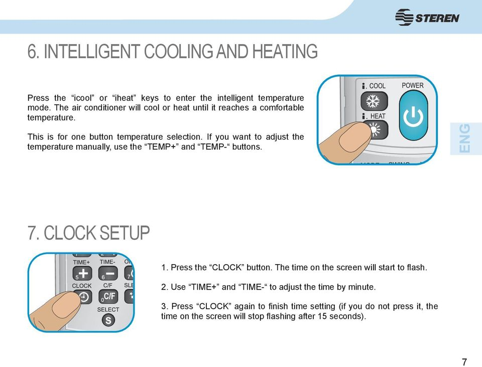 If you want to adjust the temperature manually, use the TEMP+ and TEMP- buttons. 7. CLOCK SETUP 1. Press the CLOCK button.