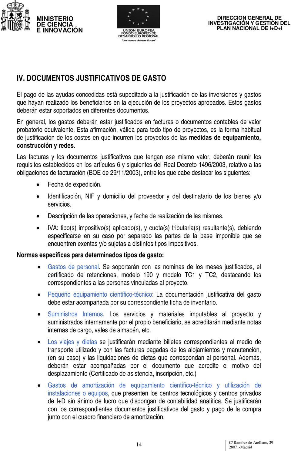 En general, los gastos deberán estar justificados en facturas o documentos contables de valor probatorio equivalente.