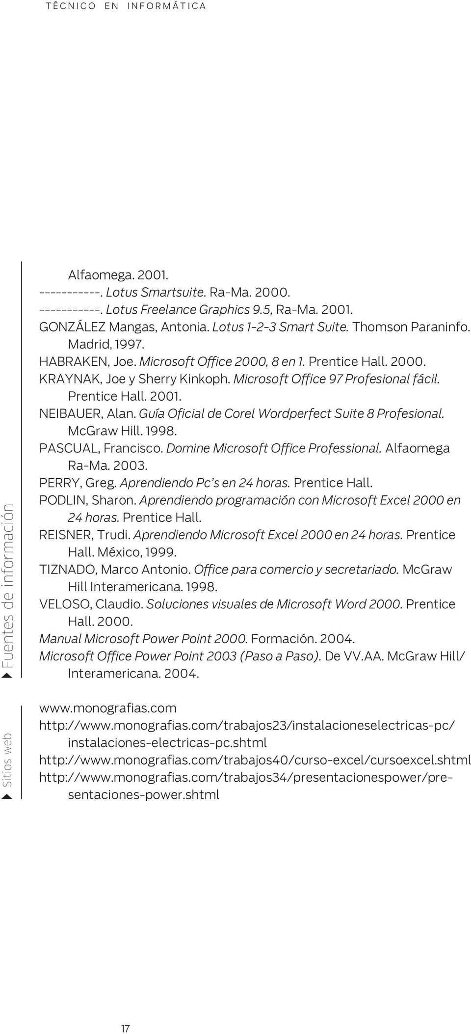 NEIBAUER, Alan. Guía Oficial de Corel Wordperfect Suite 8 Profesional. McGraw Hill. 1998. PASCUAL, Francisco. Domine Microsoft Office Professional. Alfaomega Ra-Ma. 2003. PERRY, Greg.