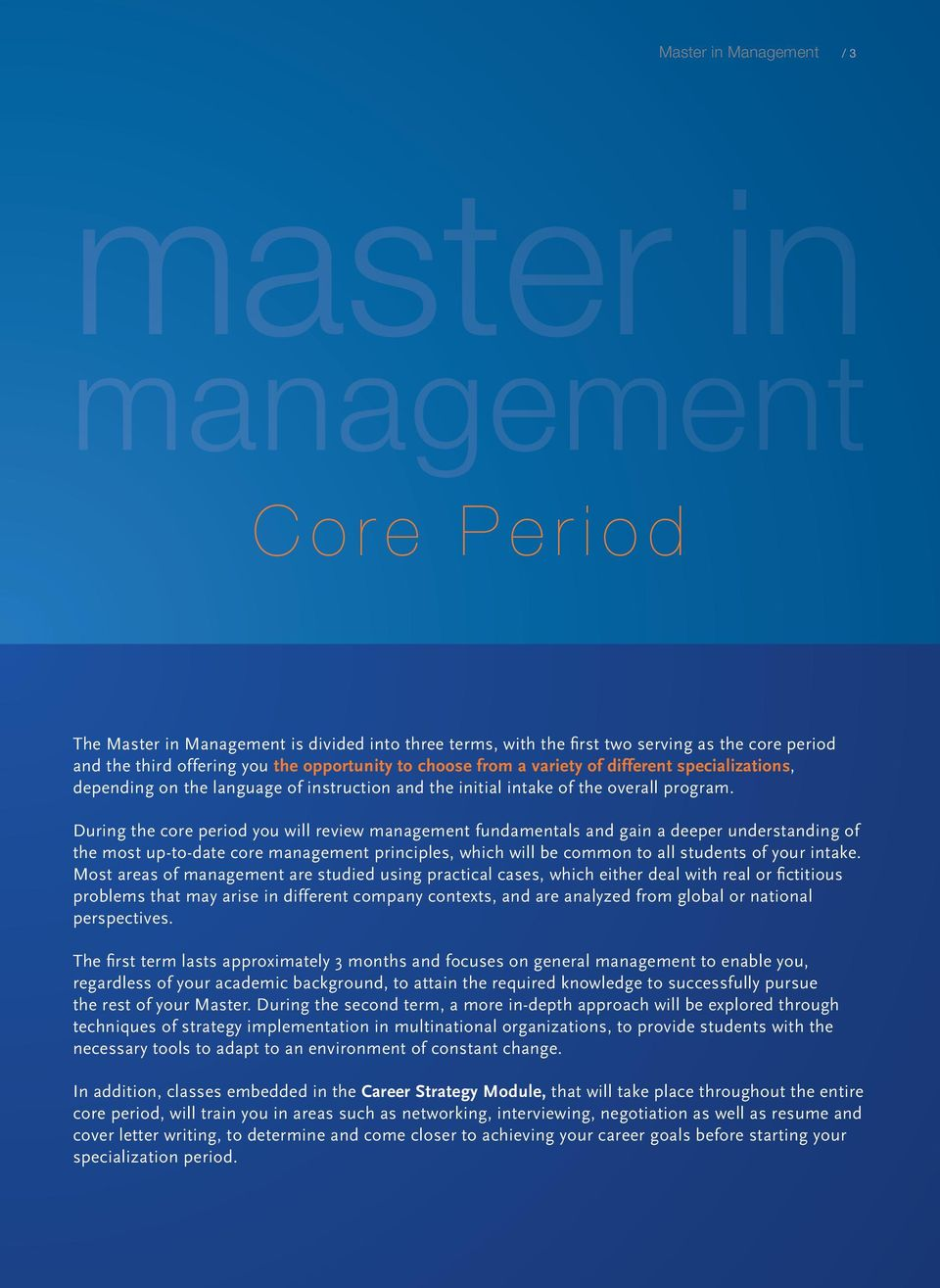 During the core period you will review management fundamentals and gain a deeper understanding of the most up-to-date core management principles, which will be common to all students of your intake.