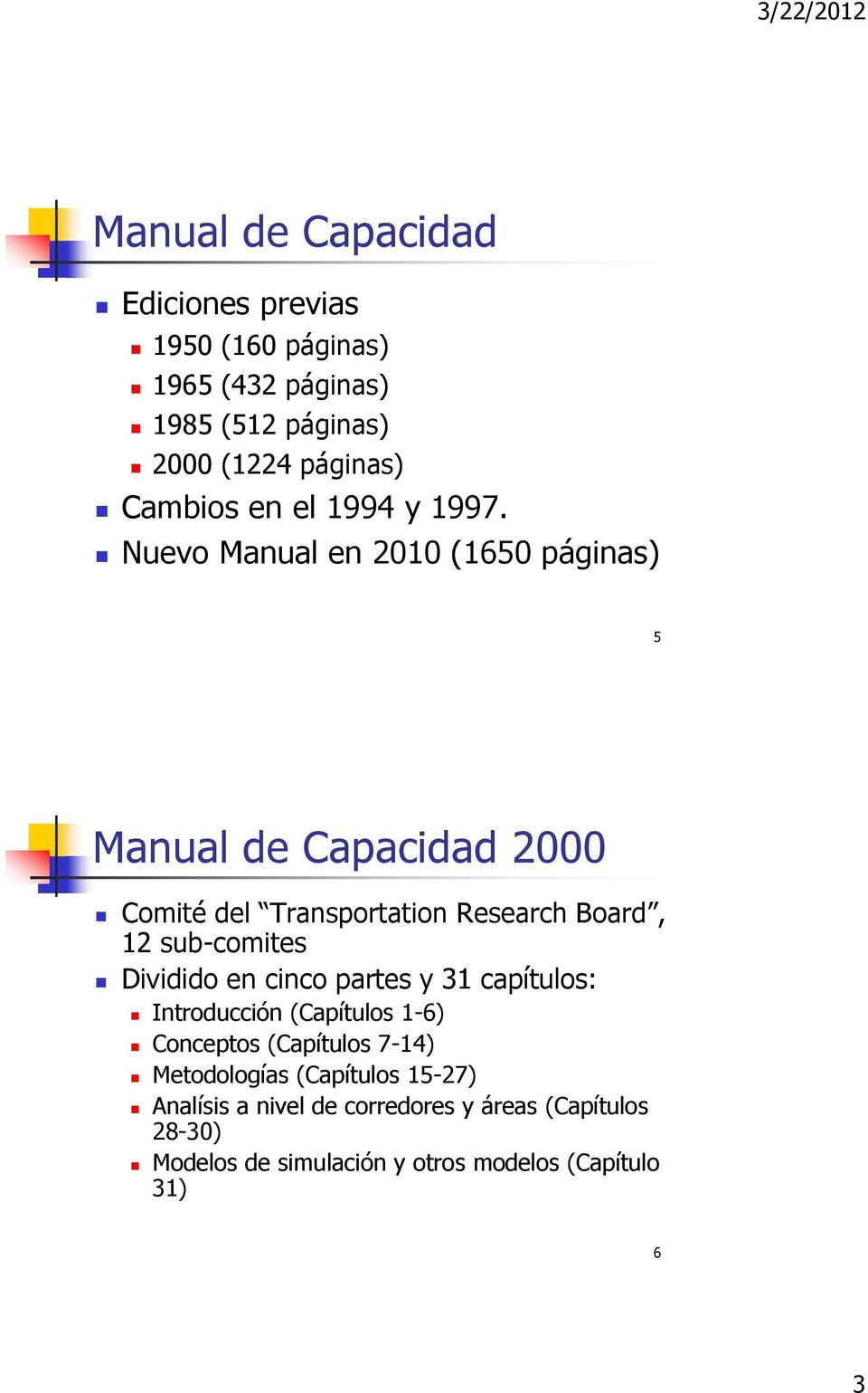 Nuevo Manual en 2010 (1650 páginas) 5 Manual de Capacidad 2000 Comité del Transportation Research Board, 12 sub-comites
