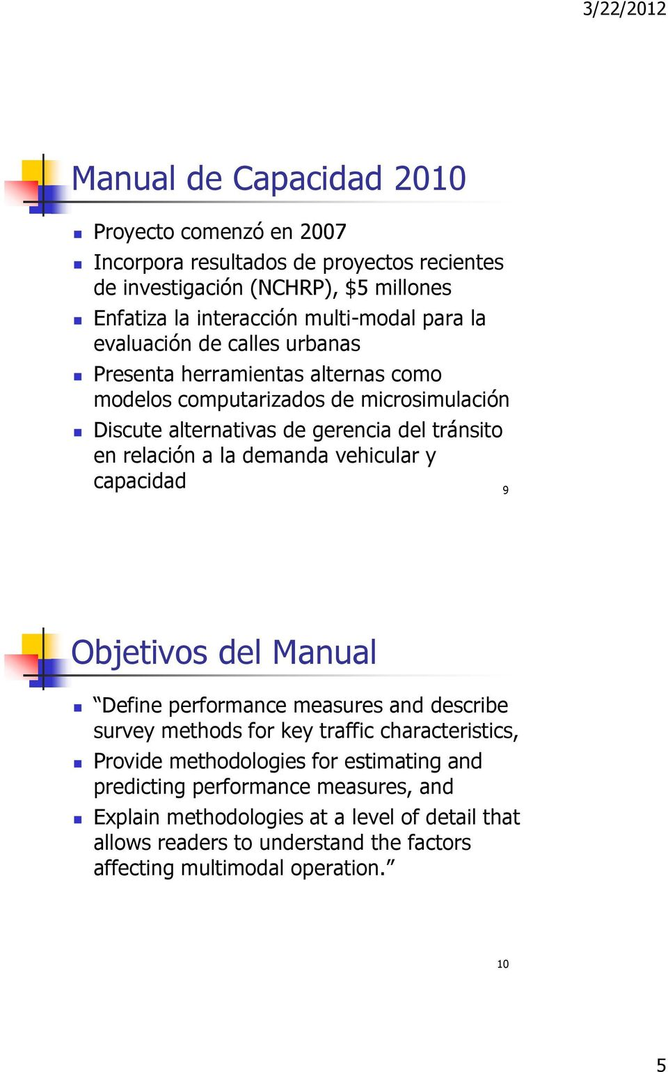 demanda vehicular y capacidad 9 Objetivos del Manual Define performance measures and describe survey methods for key traffic characteristics, Provide methodologies for