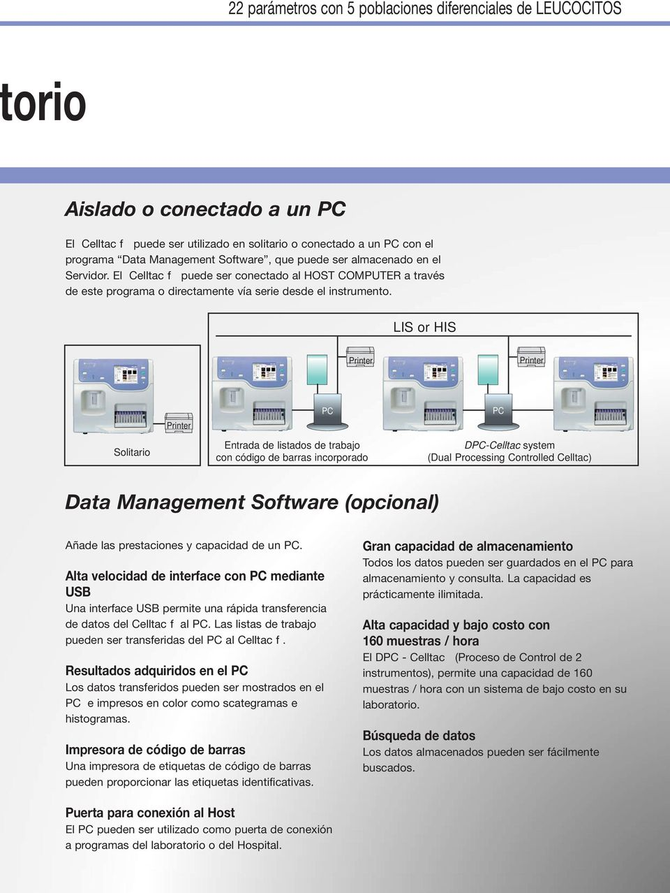 LIS or HIS Printer Printer Printer PC PC Solitario Entrada de listados de trabajo con código de barras incorporado DPC-Celltac system (Dual Processing Controlled Celltac) Data Management Software