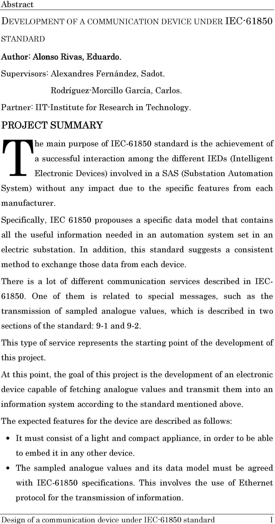 PROJECT SUMMARY T he main purpose of IEC-61850 standard is the achievement of a successful interaction among the different IEDs (Intelligent Electronic Devices) involved in a SAS (Substation