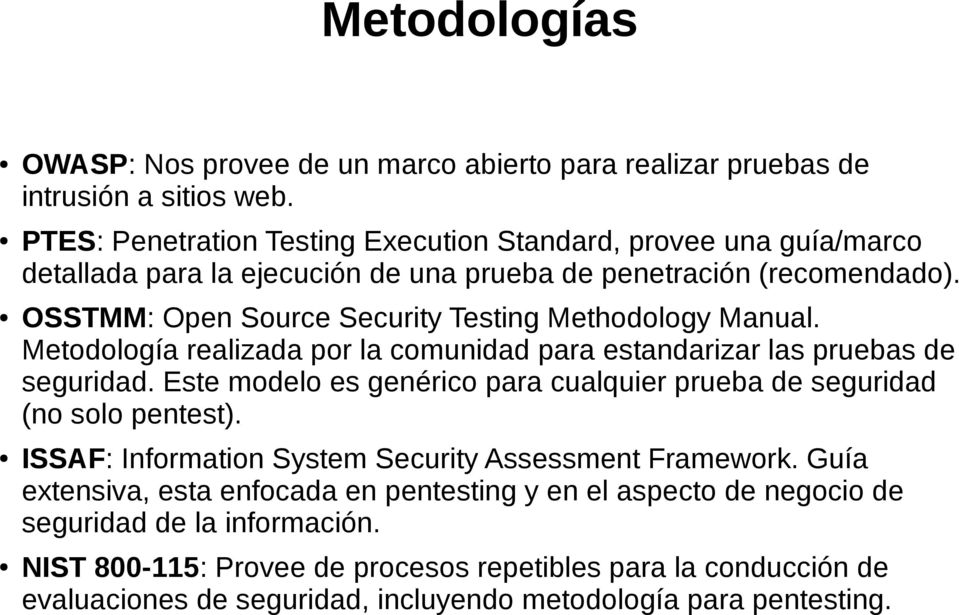 OSSTMM: Open Source Security Testing Methodology Manual. Metodología realizada por la comunidad para estandarizar las pruebas de seguridad.