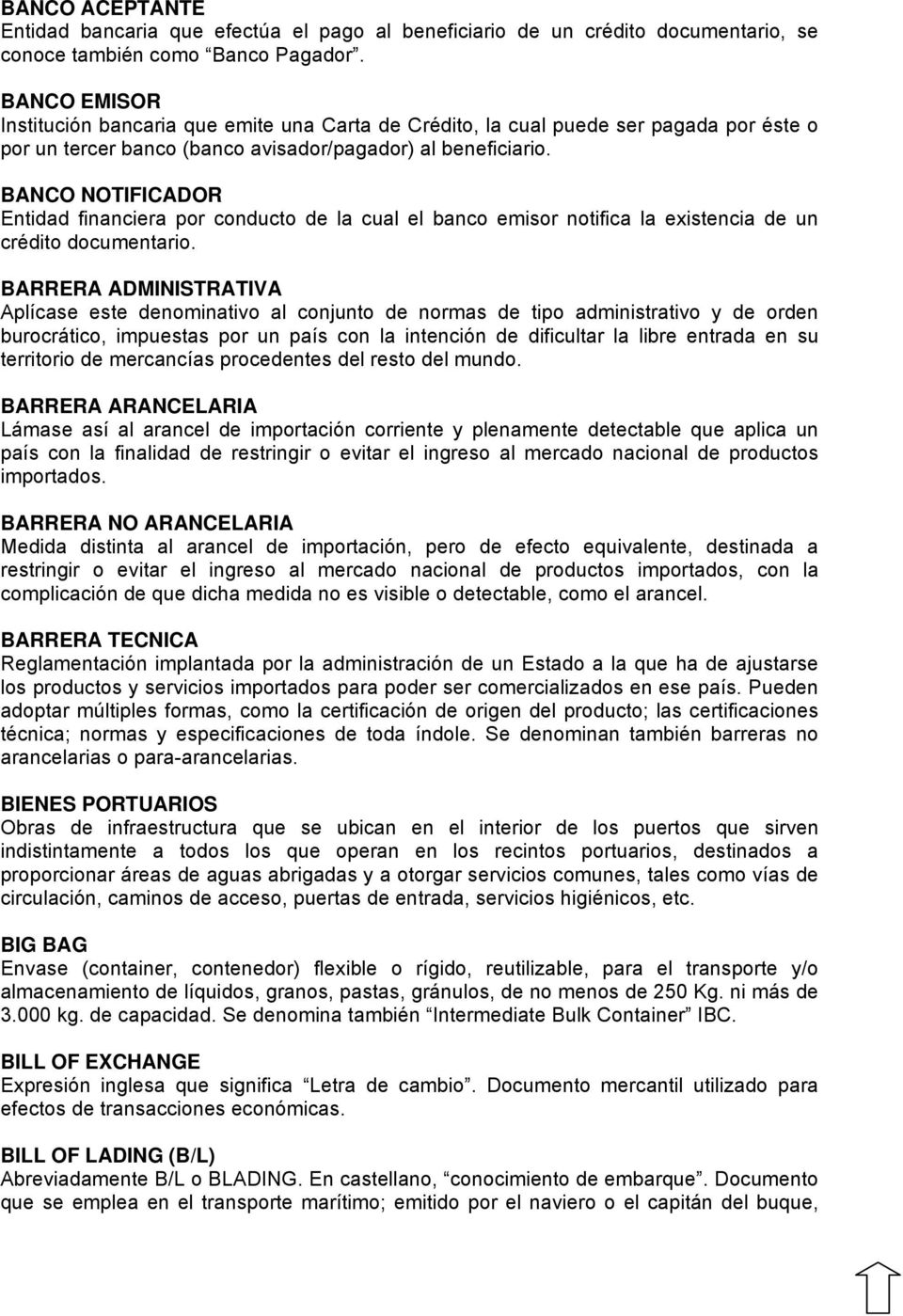 BANCO NOTIFICADOR Entidad financiera por conducto de la cual el banco emisor notifica la existencia de un crédito documentario.