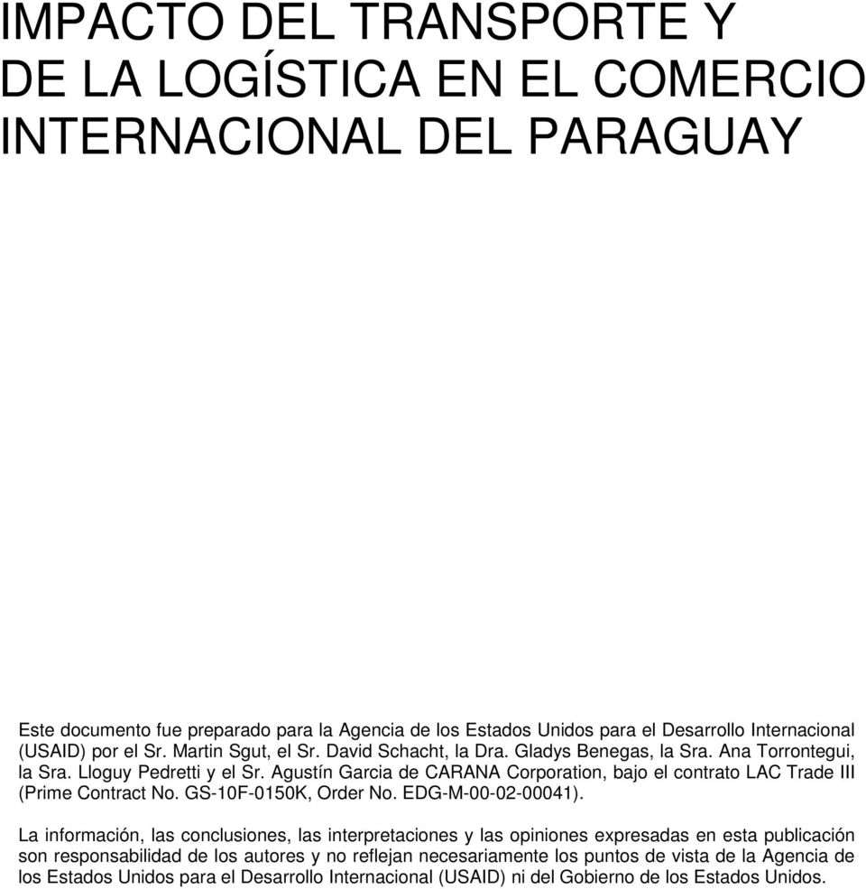 Agustín Garcia de CARANA Corporation, bajo el contrato LAC Trade III (Prime Contract No. GS-10F-0150K, Order No. EDG-M-00-02-00041).