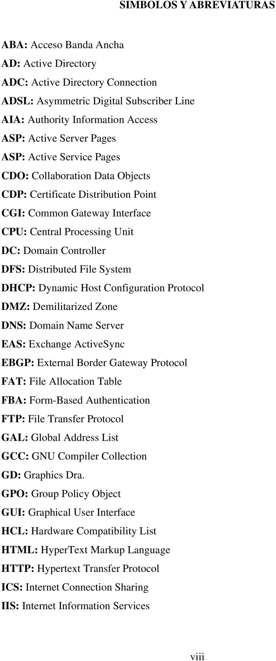 File System DHCP: Dynamic Host Configuration Protocol DMZ: Demilitarized Zone DNS: Domain Name Server EAS: Exchange ActiveSync EBGP: External Border Gateway Protocol FAT: File Allocation Table FBA:
