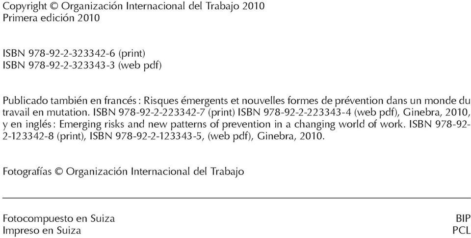 ISBN 978-92-2-223342-7 (print) ISBN 978-92-2-223343-4 (web pdf), Ginebra, 2010, y en inglés : Emerging risks and new patterns of prevention in a