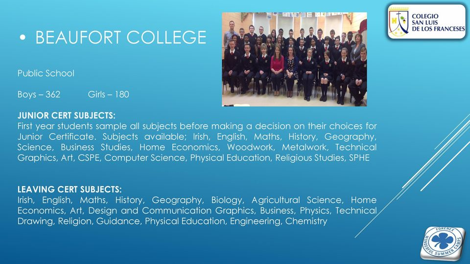 Subjects available; Irish, English, Maths, History, Geography, Science, Business Studies, Home Economics, Woodwork, Metalwork, Technical Graphics, Art, CSPE,