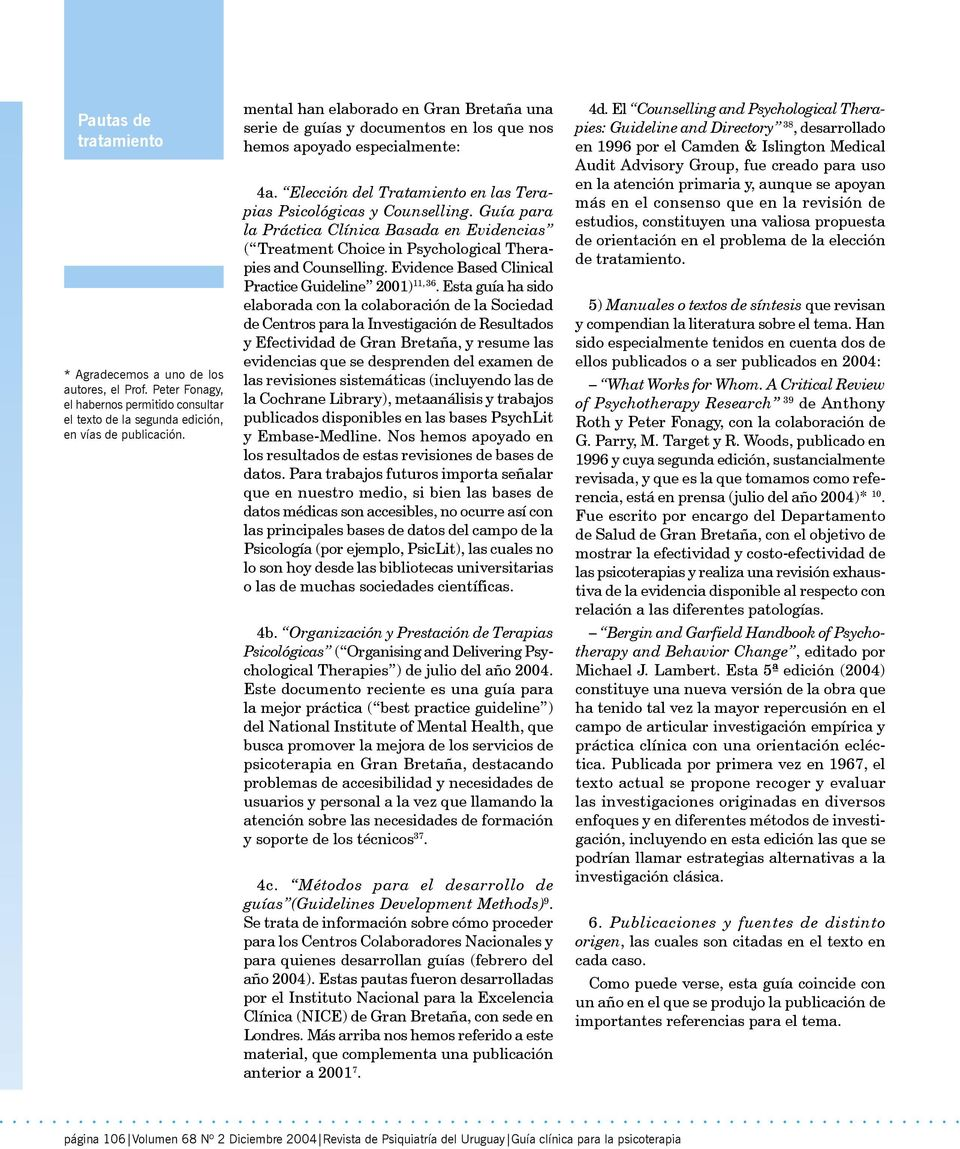 Guía para la Práctica Clínica Basada en Evidencias ( Treatment Choice in Psychological Therapies and Counselling. Evidence Based Clinical Practice Guideline 2001) 11, 36.
