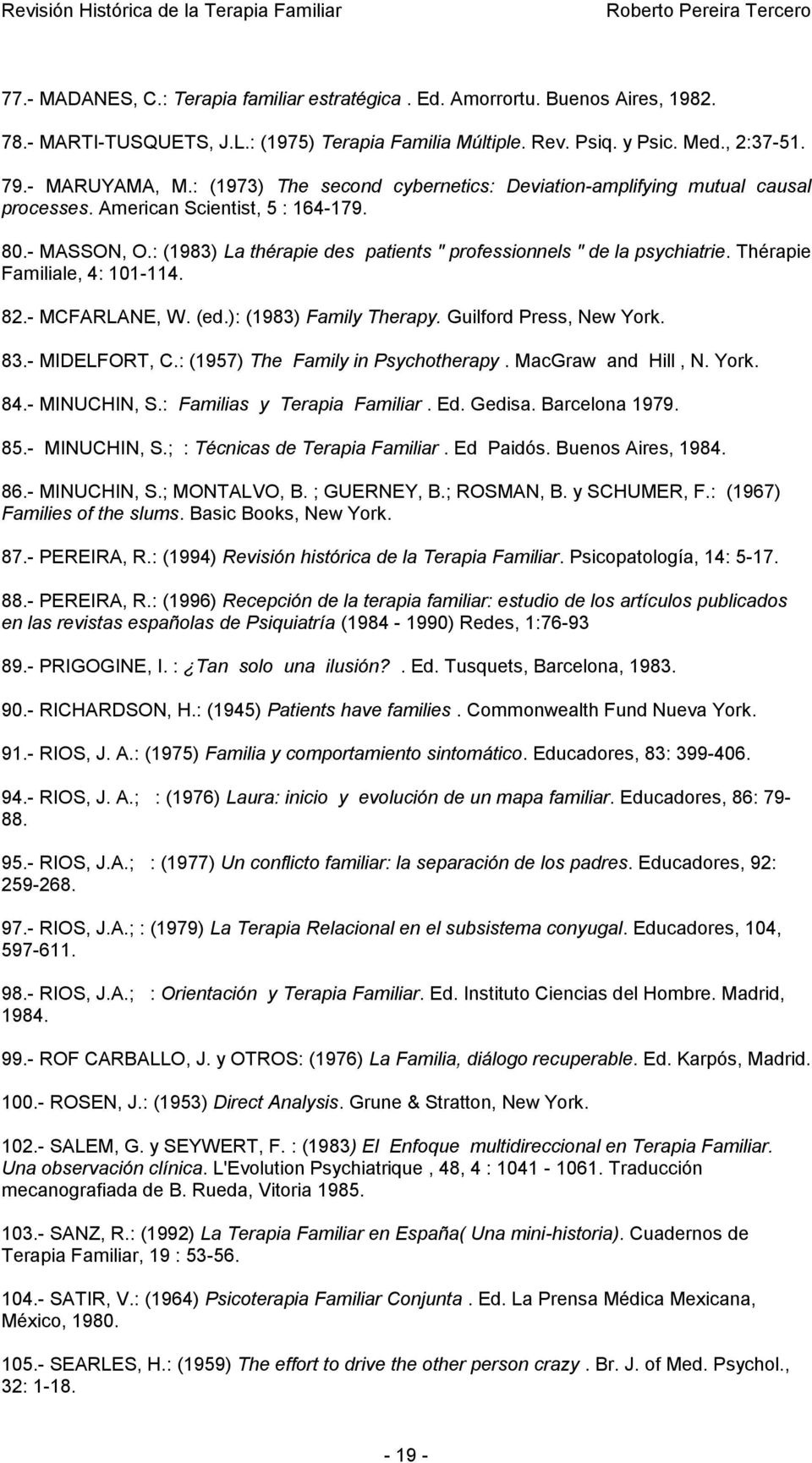 Thérapie Familiale, 4: 101-114. 82.- MCFARLANE, W. (ed.): (1983) Family Therapy. Guilford Press, New York. 83.- MIDELFORT, C.: (1957) The Family in Psychotherapy. MacGraw and Hill, N. York. 84.