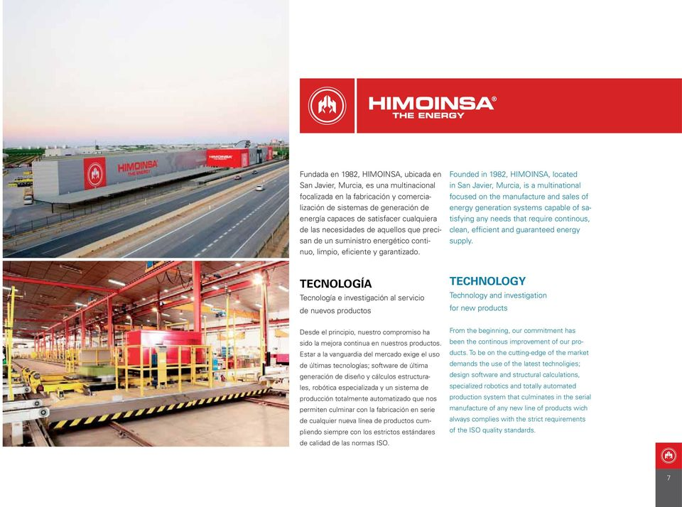 Founded in 1982, HIMOINSA, located in San Javier, Murcia, is a multinational focused on the manufacture and sales of energy generation systems capable of satisfying any needs that require continous,