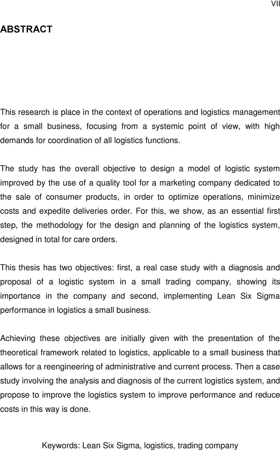 The study has the overall objective to design a model of logistic system improved by the use of a quality tool for a marketing company dedicated to the sale of consumer products, in order to optimize