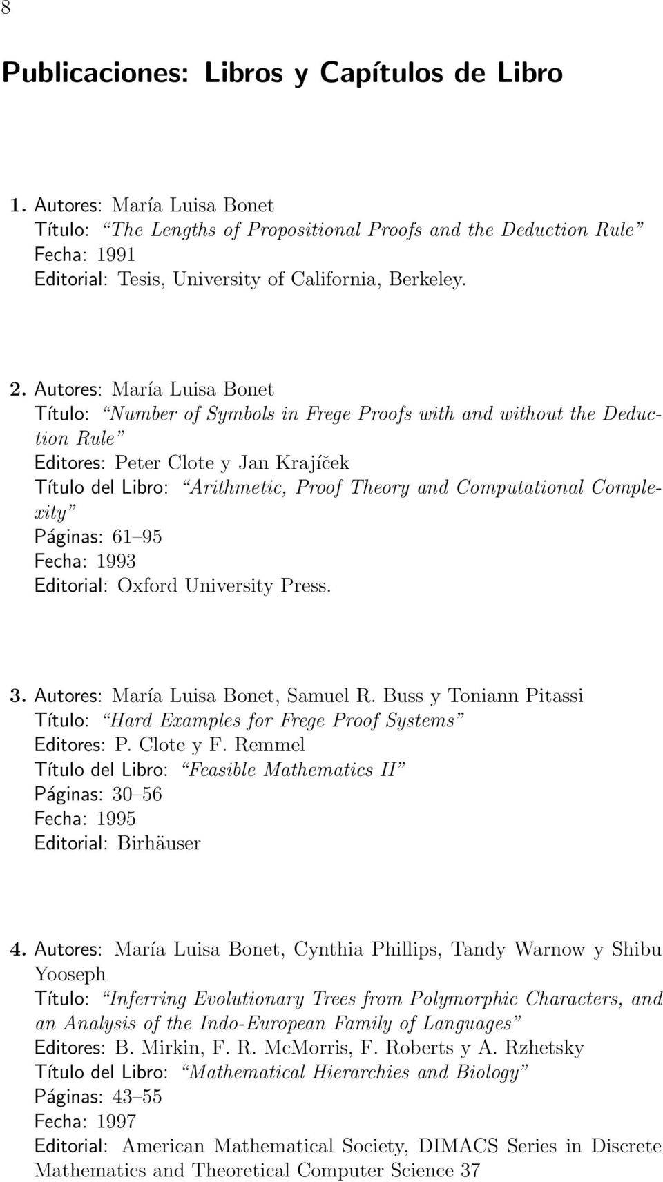 Autores: María Luisa Bonet Título: Number of Symbols in Frege Proofs with and without the Deduction Rule Editores: Peter Clote y Jan Krajíček Título del Libro: Arithmetic, Proof Theory and